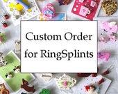 Custom Order For RingSplints