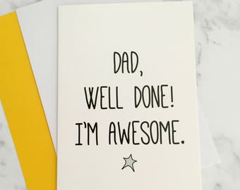 Dad Well Done I'm Awesome | Funny Father's Day Card | Thanks Dad Card | First Father's Day | Funny Father's Day Gift | Dad Gifts