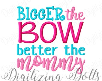 Bigger the BOW Better the Mommy Machine Embroidery Design 3x3 4x4 5x5 6x6 7x7 INSTANT DOWNLOAD