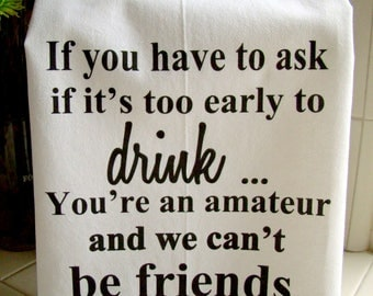 Funny Drinking Friend verse tea towel - Funny friend kitchen towel, special price 2 for 20 -Flour sack dish towel- super cute