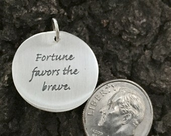 Large Motivational Pendant - Brushed Sterling Silver with Words Fortune Favors The Brave -  Inspirational Pendant Circle Charm - P58