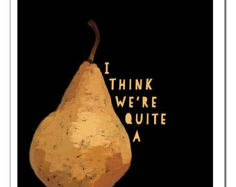 I Think We're Quite A Pear Illustration-Pop Art Print