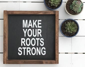 Make Your Roots Strong - 12 X 12 Handmade Wood Sign - Farmhouse Decor Style - Rustic Sign - Home Decor- Farmhouse Style Decor
