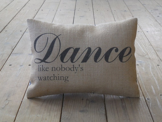 Dance Burlap Pillow, Dance like nobody's watching, Shabby Chic, INSERT INCLUDED