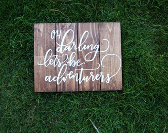 Oh darling lets be adventurers. Pallet wood sign custom colors and size quote nursery wedding gift adventure handwritten calligraphy