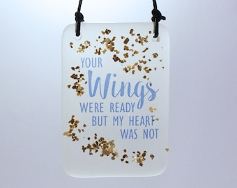 Fused Glass Your Wings Were ready But My Heart Was Not quote - In Memory  - Bereavement Keepsake - Remembrance