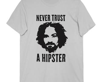 Charles Manson Tee - Never Trust A Hipster T Shirt
