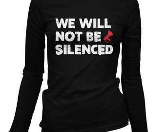 Women's We Will Not Be Silenced Long Sleeve Tee - S M L XL 2x - Ladies' T-shirt, Gift For Her, Girl, We Will Not Be Silenced Shirt, Protest
