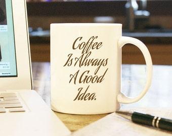Coffee Is Always A Good Idea  Coffee Mug Cup Gift Present Humor Funny, Java, Joe Coffee Break Good Morning Home Decor Co-Worker