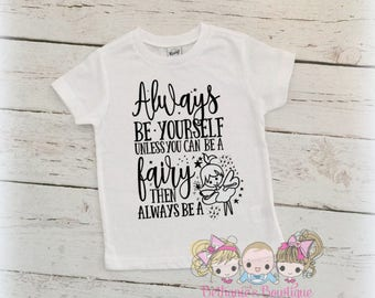 Always be Yourself- Unless You can be a Fairy- Fairy Shirt- Funny Kids Shirt