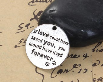 "5 Pet Memorial Charms - Antique Silver - ""If Love Could Have Saved you..."" - 25mm - Ships IMMEDIATELY from California - SC1354"