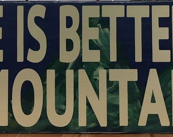 Life Is Better In The Mountains Handmade Sign