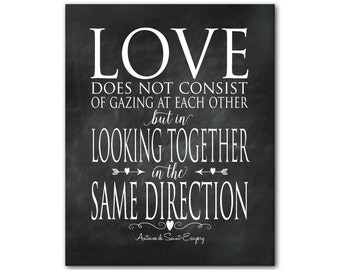 Love does not consist of gazing each other but in looking together in the same direction Quote - Valentines, anniversary, wedding gift