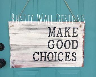 Make Good Choices Wooden Wall Sign