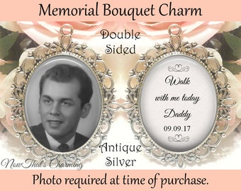 SALE! Double-Sided Wedding Memorial Bouquet Charm - Personalized with Photo - Walk with me today Daddy with Date