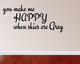 Wall Decal Quote You Make Me Happy When Skies Are Gray Decor Home Decor Quote Saying Vinyl Wall Sticker Decals (PC322)