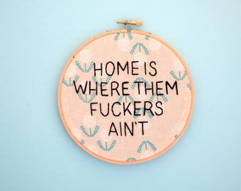 Home Sweet Home, Home Is Where Them Fuckers Ain't, Welcome Home, Welcome Sign, Unwelcome Sign, Subversive Embroidery, Vintage Floral Fabric,