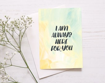 Compassionate Card: I Am Always Here For You // Get Well Soon Card // Thinking Of You // Empathy Card