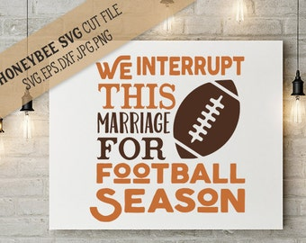 We Interrupt this Marriage for Football Season svg American Football svg Fall svg Autumn svg Silhouette svg Cricut svg Fall decor svg