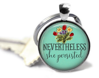Nevertheless she persisted keychain political key chain equal rights feminist key ring.