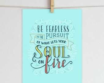 Be fearless in the pursuit of what sets your soul on fire Art Print, quote print, hand-drawn