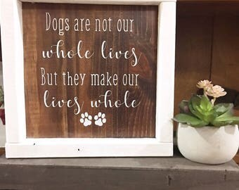 Dogs are not our whole lives but they make our lives whole / Dog Sign / Framed Dog Sign