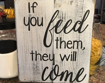 If you feed them, they will come handpainted distressed weathered pallet/barnwood type sign