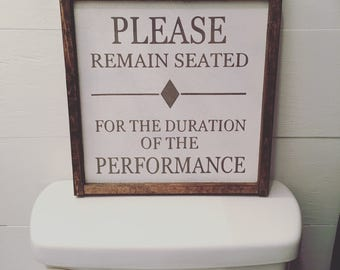 please remain seated - funny bathroom sign - handmade -