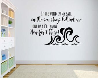 Disney Vinyl Wall Word Decal - If the Wind In My Sail On Sea Stands Behind Me One Day I'll Know How Far I'll Go - Disney Decal  - Wall Word