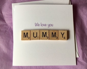 Mother's Day Card / We Love You Mummy / Mum - Greetings Greeting Card / Mothers / Wooden Scrabble Pieces