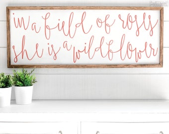 In A Field Of Roses She Is A Wildflower   FREE SHIPPING    Farmhouse Wood Sign   Shabby Chic Decor   47x18