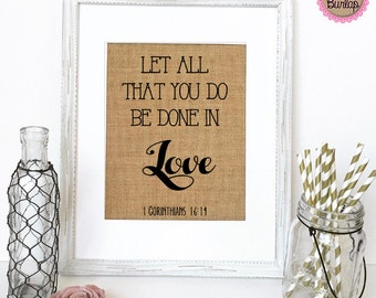 "Burlap sign ""Let All That You Do Be Done In Love"" -Birthday gift / Love House Sign / Wedding Gift / Religious / Gift for Anyone /Bible Verse"
