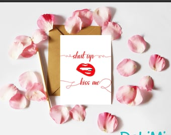 Valentine's Card - Anniversary - Romantic - Just Because - Greeting Card - Shut Up Kiss Me!