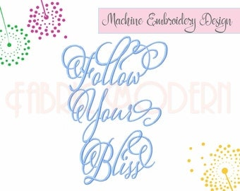 FOLLOW YOUR BLISS, Calligraphy Machine Embroidery Design,  embroidery pattern, embroidery typography, 5x7 hoop, 6x8 hoop, #817