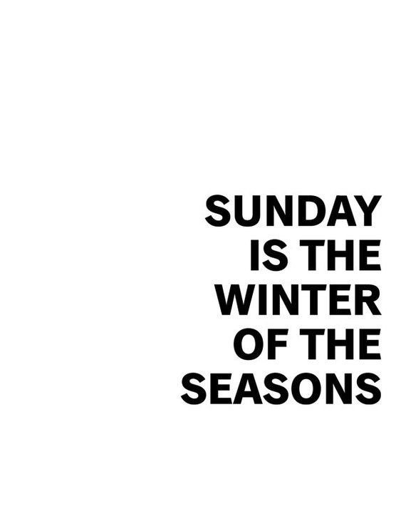Black and White Poster Quote: Sunday is the Winter of the Seasons