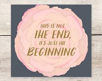 Just The Beginning Rose Greeting Card, Loss, Sympathy Card, Life Change Greeting Card