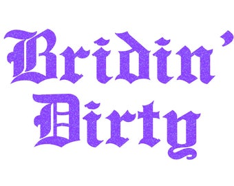 Bridin' Dirty Iron On Decal