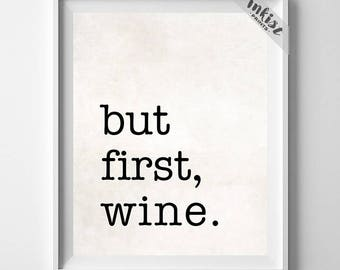 But First Wine, Inspirational Quote, Typography Print, Kitchen Art, Home Decor, Wall Decor, Wall Art Print, Dorm Art, Dorm Decor
