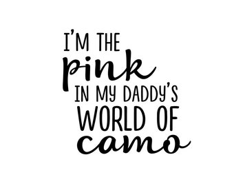I'm The Pink In My Daddy's World of Camo Decal - Di Cut Decal - Home/Laptop/Computer/Truck/Car Bumper Sticker Decal