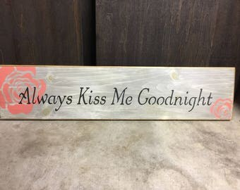 "Handmade Wood Sign ""Always kiss me goodnight"""