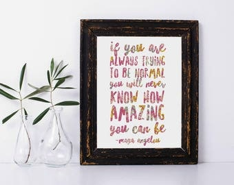 If You Are Always Trying To Be Normal Youll Never Know How Amazing You Can Be Typography Digital Print Instant Art INSTANT DOWNLOAD