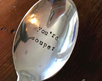 Hand Stamped Soup Spoon - You're Souper