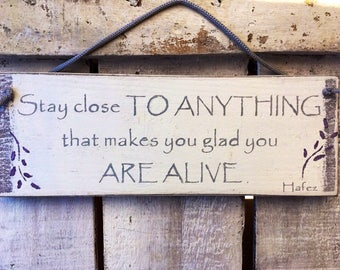 Stay Close To Anything That Makes You Feel Alive. Inspirational Sign. Gift for him.her.