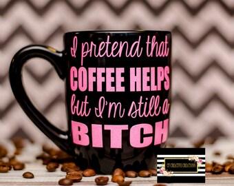 Coffee helps but I'm still a B*tch Coffee Mug