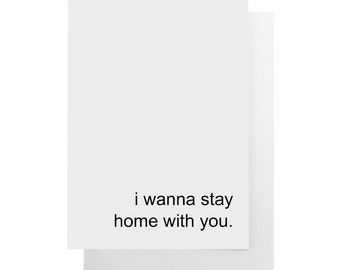 i wanna stay home with you note card