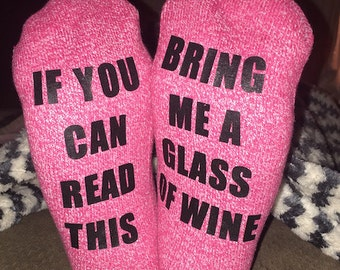 LADIES If You Can Read This Bring Me A Glass Of Wine OR Beer Socks
