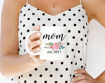 Mom Est 2017 Mug - Gift for Mom Mug - Mom Established Mug - Mom Coffee Mug - Coffee Mug Mom - New Mom Gift - New Mom Mug - Baby Shower Gift