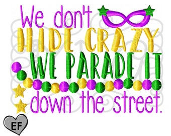 We don't hide crazy embroidery - mardi gras embroidery - 4x4 5x7 6x10 design - embroidery file - commercial embroidery - mardi gras cute
