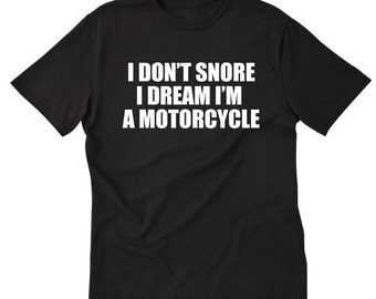 I Don't Snore I Dream I'm A Motorcycle T-shirt Funny Snoring Dad Tee Shirt