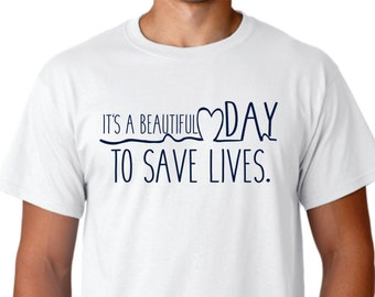 Grey's Anatomy Shirt | Greys Anatomy Sweatshirt | Greys Anatomy Hoodie | Its a Beautiful Day to Save Lives Shirt